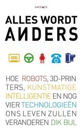 Alles wordt anders : hoe robots, 3D-printers, kunstmatige intelligentie en nog vier technologieën ons leven zullen ...