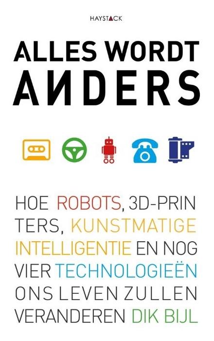 Alles wordt anders : hoe robots, 3D-printers, kunstmatige intelligentie en nog vier technologieën ons leven zullen veranderen