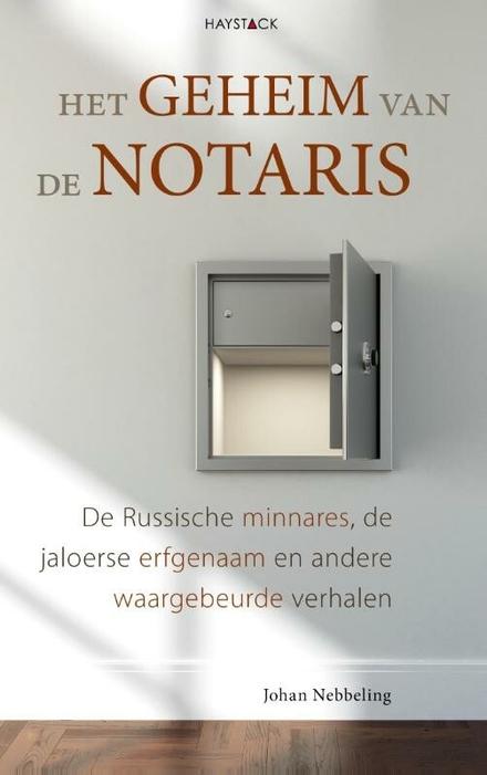 Het geheim van de notaris : de Russische minnares, de jaloerse erfgenaam en andere waargebeurde verhalen