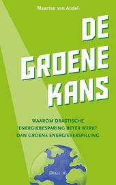 De groene kans : waarom drastische energiebesparing beter werkt dan groene energieverspilling