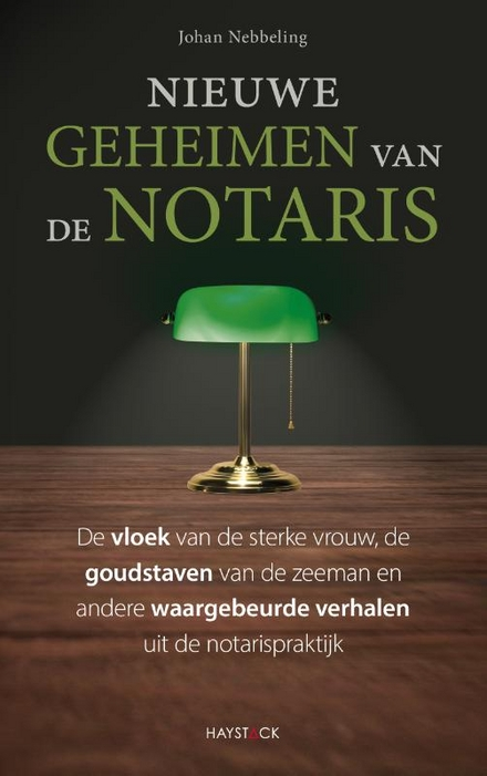 Nieuwe geheimen van de notaris : de vloek van de sterke vrouw, de goudstaven van de zeeman en andere waargebeurde v...