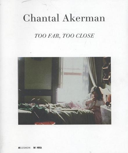Chantal Akerman : too far, too close