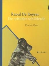 Raoul De Keyser : de schilder schilderde