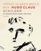 Omdat ik geen beeld ben : Hugo Claus schilder
