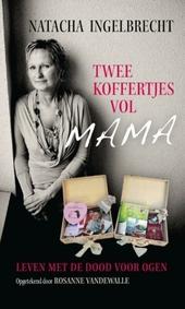 Twee koffertjes vol mama : leven met de dood voor ogen