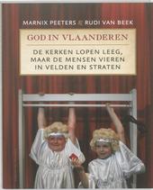 God in Vlaanderen : de kerken lopen leeg, maar de mensen vieren in velden en straten