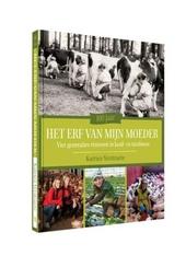 100 jaar het erf van mijn moeder : vier generaties vrouwen in land- en tuinbouw