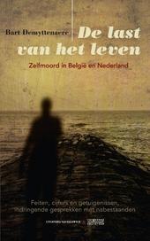 De last van het leven : zelfmoord in België en Nederland : feiten, cijfers en getuigenissen, indringende gesprekke...