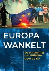 Europa wankelt : de ontvoering van Europa door de EU