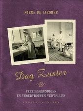 Dag zuster : verpleegkundigen en vroedvrouwen vertellen