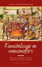 Kannibalisme en mensenoffers : feiten en verhalen uit Mexico, Brazilië en Centraal-Afrika