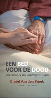 Een bed voor de dood : sterfstage op een palliatieve eenheid