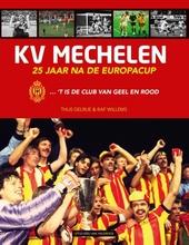 KV Mechelen : 25 jaar na de Europacup ... 't is de club van geel en rood