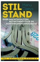 Stilstand : over machtspolitiek, betweterbestuur en achterkamerdemocratie : het Oosterweeldossier