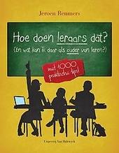 Hoe doen leraars dat? : (en wat kan ik daar als ouder van leren?) : met 1000 praktische tips