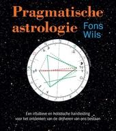 Pragmatische astrologie : een intuïtieve en holistische handleiding voor het ontdekken van de drijfveren van ons b...