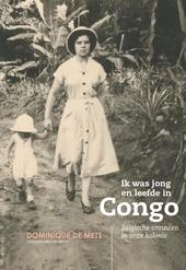 Ik was jong en leefde in Congo : Belgische vrouwen in onze kolonie