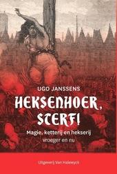 Heksenhoer, sterf! : magie, ketterij en hekserij : vroeger en nu