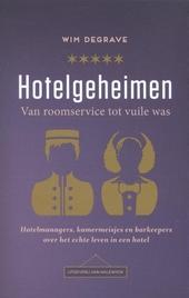 Hotelgeheimen : van roomservice tot vuile was : hotelmanagers, kamermeisjes en barkeepers over het echte leven in e...