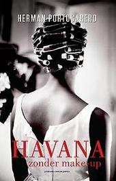 Havana zonder make-up : een intieme reis door de echte stad