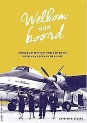 Welkom aan boord : stewardessen van vroeger en nu over hun leven in de lucht