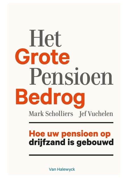 Het grote pensioenbedrog : hoe uw pensioen op drijfzand is gebouwd