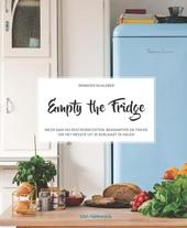 Empty the fridge : meer dan 100 restjesrecepten, bewaartips en tricks om het meeste uit je koelkast te halen