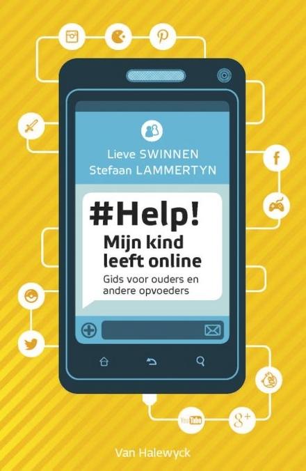 #Help! Mijn kind leeft online : gids voor ouders en andere opvoeders