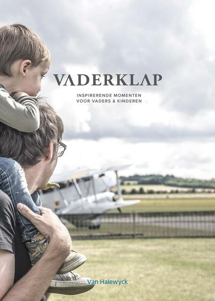 Vaderklap : inspirerende momenten voor vaders & kinderen - Vader-kindrelatie: een leven lang