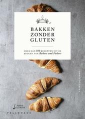 Bakken zonder gluten : meer dan 100 recepten uit de keuken van Bakers and Fakers
