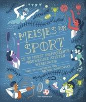Meisjes en sport : de 50 meest inspirerende vrouwelijke atleten wereldwijd