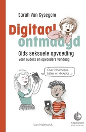 Digitaal ontmaagd : gids seksuele opvoeding voor ouders en opvoeders vandaag