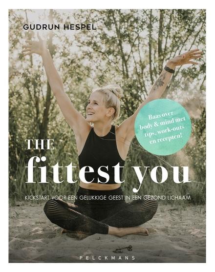 The fittest you : kickstart voor een gelukkige geest in een gezond lichaam
