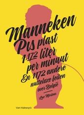 Manneken Pis plast 1,172 liter per minuut en 1172 andere nutteloze feiten over België