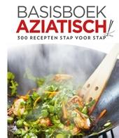 Basisboek Aziatisch : 300 recepten stap voor stap