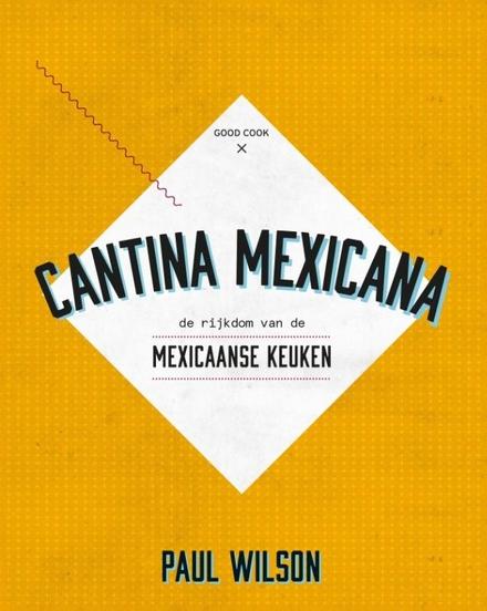 Cantina Mexicana : de rijkdom van de Mexicaanse keuken