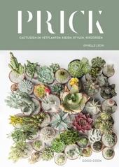 Prick : cactussen en vetplanten : kiezen, stylen, verzorgen