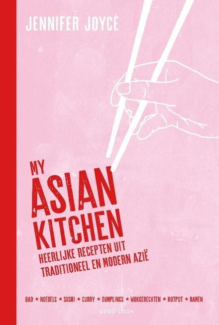 My Asian kitchen : heerlijke recepten uit traditioneel en modern Azië