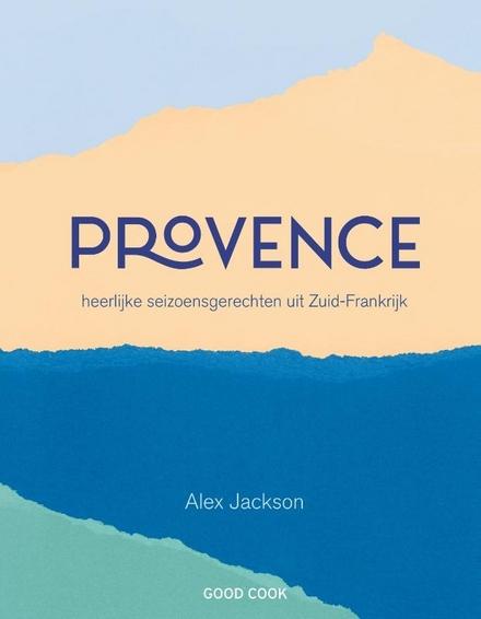 Provence : heerlijke seizoensgerechten uit Zuid-Frankrijk