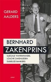 Bernhard Zakenprins : zijn connecties met wapenhandelaren, louche zakenlieden en dubieuze bankiers