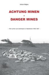 Achtung Minen = Danger mines : het ruimen van landmijnen in Nederland 1940-1947