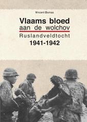Vlaams bloed aan de Wolchov : Rusland veldtocht 1941-1942