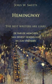 Hemingway : 'the best writers are liars' : de Parijse memoires van Ernest Hemingway en zijn vrienden
