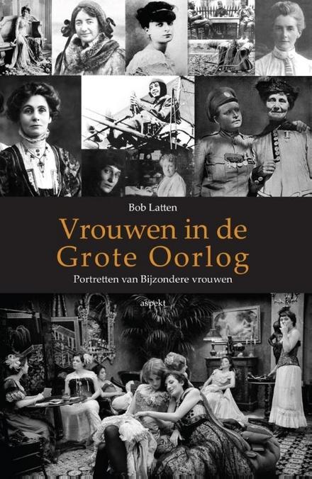 Vrouwen in de Grote Oorlog : portretten van bijzondere vrouwen