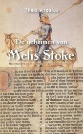 De geheimen van Melis Stoke : hoe een klerk onze vaderlandse geschiedenis vervalste
