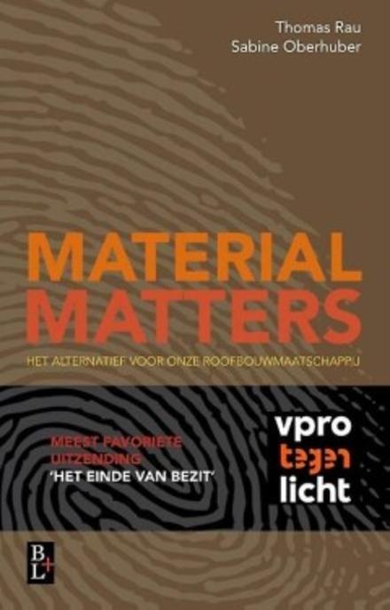 Material matters : het alternatief voor onze roofbouwmaatschappij
