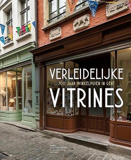 Verleidelijke vitrines : 700 jaar winkelpuien in Gent