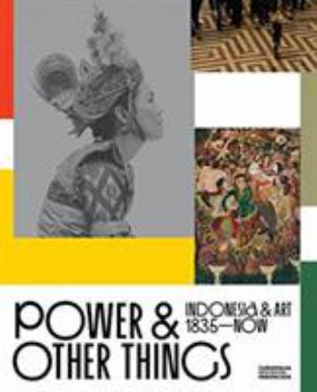 Power & other things : Indonesia & art 1835-now