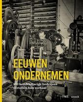 Eeuwen ondernemen : 100 honderdjarige bedrijven vertellen hun verhaal