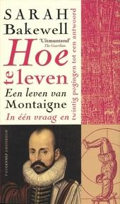 Hoe te leven, of Een leven van Montaigne in één vraag en twintig pogingen tot een antwoord